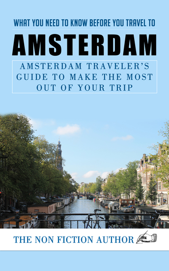 What You Need to Know Before You Travel to Amsterdam - Amsterdam Traveler's Guide to Make the Most Out of Your Trip - cover