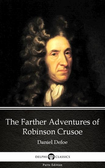 The Farther Adventures of Robinson Crusoe by Daniel Defoe - Delphi Classics (Illustrated) - cover