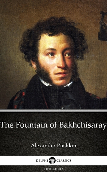 The Fountain of Bakhchisaray by Alexander Pushkin - Delphi Classics (Illustrated) - cover