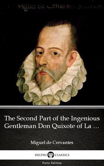 The Second Part of the Ingenious Gentleman Don Quixote of La Mancha by Miguel de Cervantes - Delphi Classics (Illustrated) - cover