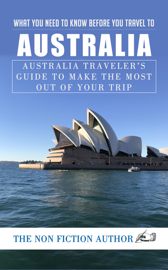 What You Need to Know Before You Travel to Australia - Australia Traveler's Guide to Make the Most Out of Your Trip - cover