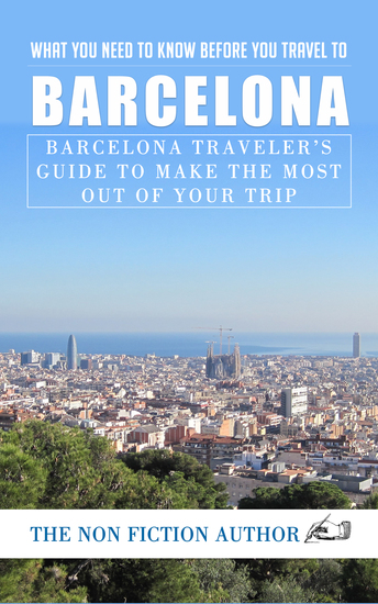 What You Need to Know to You Travel to Barcelona - Barcelona Traveler's Guide to Make the Most Out of Your Trip - cover