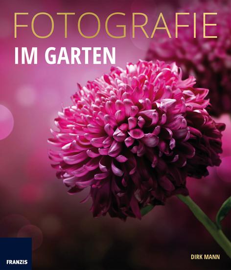 Fotografie Im Garten - Die neue Fotoschule für Blumen- und Gartenfreunde - cover