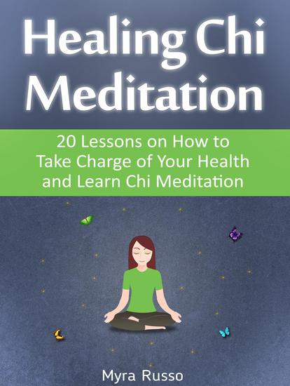 Healing Chi Meditation: 20 Lessons on How to Take Charge of Your Health and Learn Chi Meditation - cover