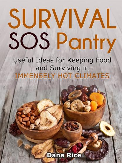 Survival Sos Pantry: Useful Ideas for Keeping Food and Surviving in Immensely Hot Climates - cover