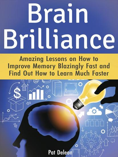 Brain Brilliance: Amazing Lessons on How to Improve Memory Blazingly Fast and Find Out How to Learn Much Faster - cover