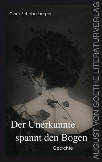 Der Unerkannte spannt den Bogen - Gedichte - cover