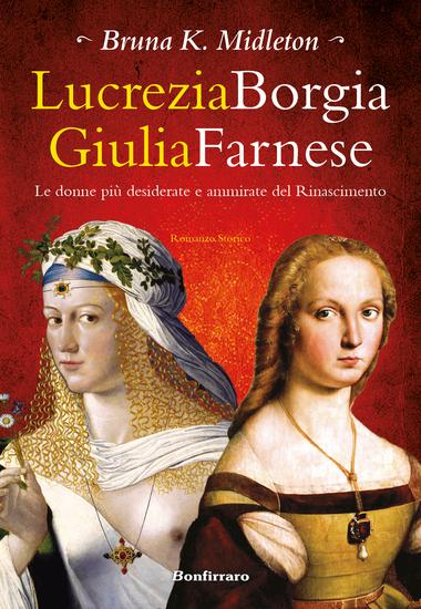 Lucrezia Borgia Laura Farnese - le donne più desiderate e ammirate del Rinascimento - cover