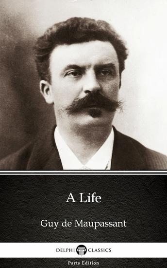 A Life by Guy de Maupassant - Delphi Classics (Illustrated) - cover