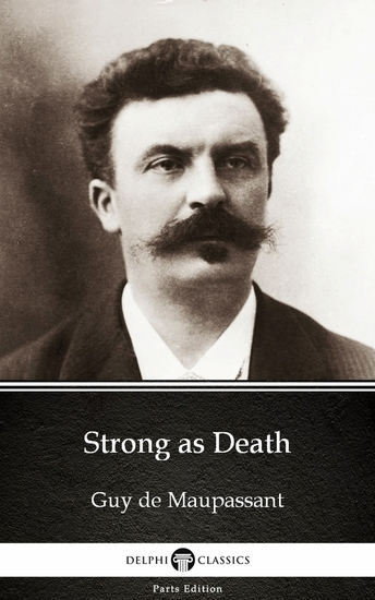 Strong as Death by Guy de Maupassant - Delphi Classics (Illustrated) - cover