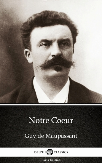 Notre Coeur by Guy de Maupassant - Delphi Classics (Illustrated) - cover