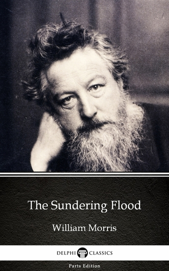 The Sundering Flood by William Morris - Delphi Classics (Illustrated) - cover