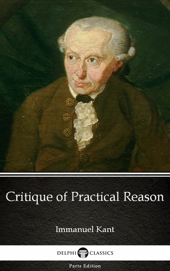 Critique of Practical Reason by Immanuel Kant - Delphi Classics (Illustrated) - cover