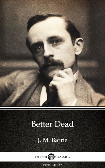 Better Dead by J M Barrie - Delphi Classics (Illustrated) - cover