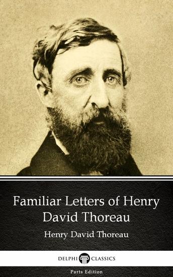 Familiar Letters of Henry David Thoreau by Henry David Thoreau - Delphi Classics (Illustrated) - cover