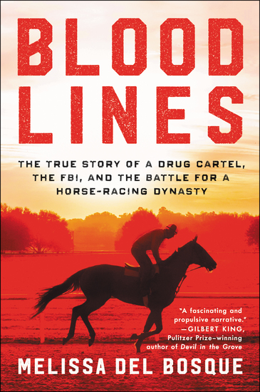 Bloodlines - The True Story of a Drug Cartel the FBI and the Battle for a Horse-Racing Dynasty - cover