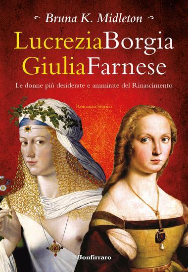Lucrezia Borgia Giulia Farnese - le donne più desiderate e ammirate del Rinascimento - cover