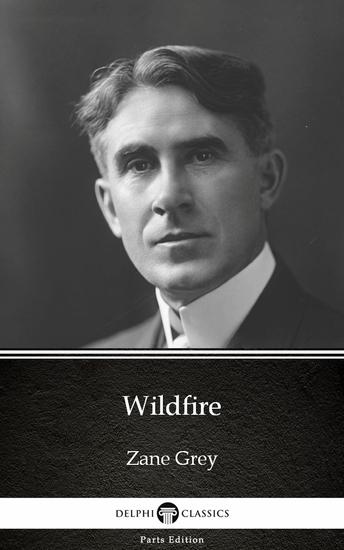 Wildfire by Zane Grey - Delphi Classics (Illustrated) - cover