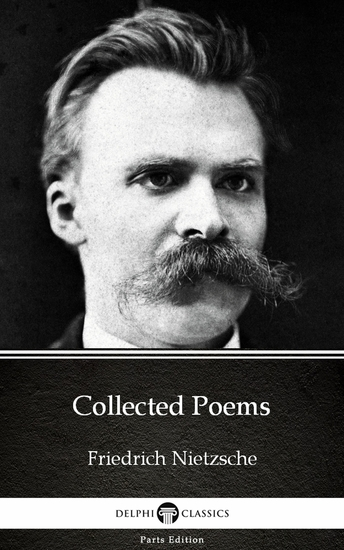 Collected Poems by Friedrich Nietzsche - Delphi Classics (Illustrated) - cover