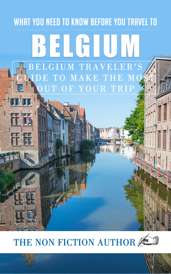 What You Need to Know Before You Travel to Belgium - Belgium Traveler's Guide to Make the Most Out of Your Trip - cover