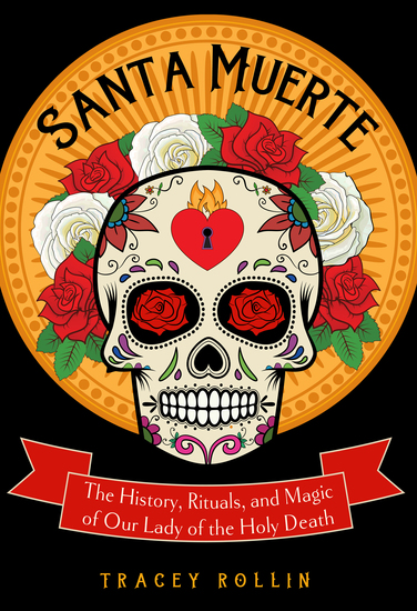 Santa Muerte - The History Rituals and Magic of Our Lady of the Holy Death - cover