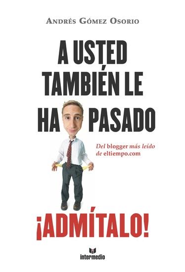 A usted también le ha pasado ¡Admítalo! - Del blogger más leído de eltiempocom - cover