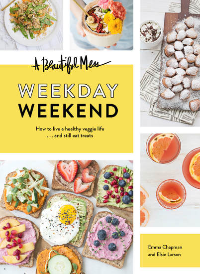 A Beautiful Mess Weekday Weekend - How to live a healthy veggie life and still eat treats - cover