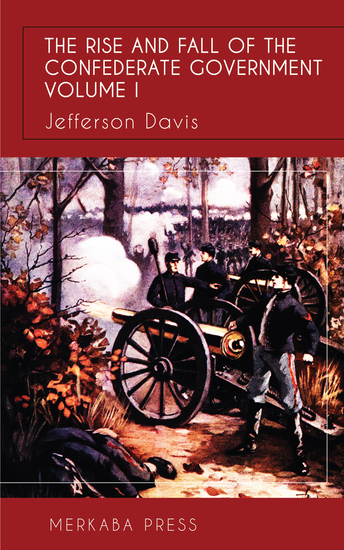 The Rise and Fall of the Confederate Government Vol I - cover