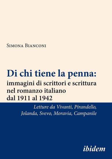 Di chi tiene la penna: immagini di scrittori e scrittura nel romanzo italiano dal 1911 al 1942 - Letture da Vivanti Pirandello Jolanda Svevo Moravia Campanile - cover