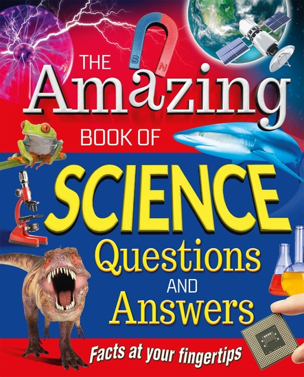 The Amazing Book of Science Questions and Answers - Facts at your fingertips - cover