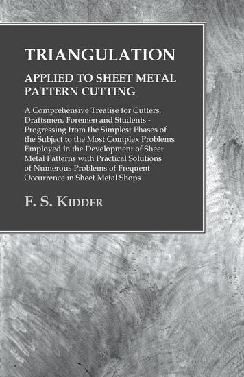 Triangulation - Applied to Sheet Metal Pattern Cutting - A Comprehensive Treatise for Cutters Draftsmen Foremen and Students - Progressing from the Simplest Phases of the Subject to the Most Complex Problems Employed in the Development of Sheet Metal Patterns - cover