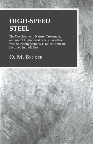 High-Speed Steel - The Development Nature Treatment and use of High-Speed Steels Together with Some Suggestions as to the Problems Involved in their Use - cover