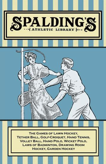 Spalding's Athletic Library - The Games of Lawn Hockey Tether Ball Golf-Croquet Hand Tennis Volley Ball Hand Polo Wicket Polo Laws of Badminton Drawing Room Hockey Garden Hockey - cover