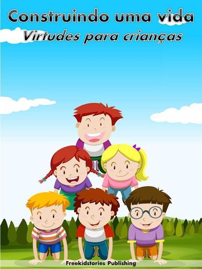 Construindo uma vida: Virtudes para crianças - cover
