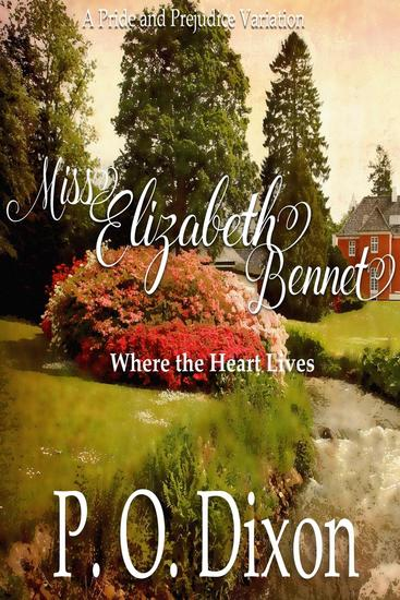 Miss Elizabeth Bennet: Where the Heart Lives Pride and Prejudice Variation - cover