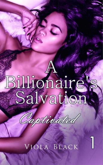 A Billionaire's Salvation 1: Captivated - A Billionaire's Salvation #1 - cover