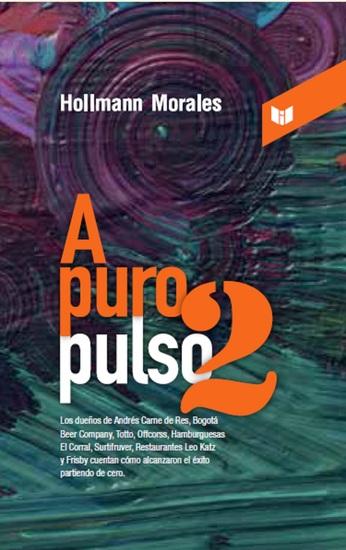 A puro pulso 2 - Los dueños de Andrés Carne de Res Bogotá Beer Company Totto Offcorss - cover