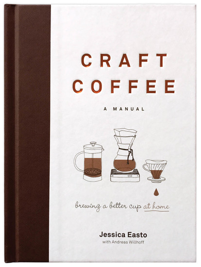 Craft Coffee: A Manual - Brewing a Better Cup at Home - cover