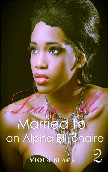 Married to an Alpha Billionaire 2: Leave Me - Married to an Alpha Billionaire #2 - cover