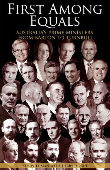 First Among Equals - Australia's prime ministers from Barton to Turnbull - cover