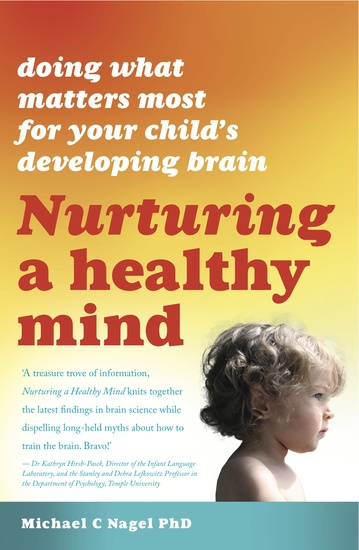 Nurturing A Healthy Mind - Doing What Matters Most for Your Child's Developing Brain - cover