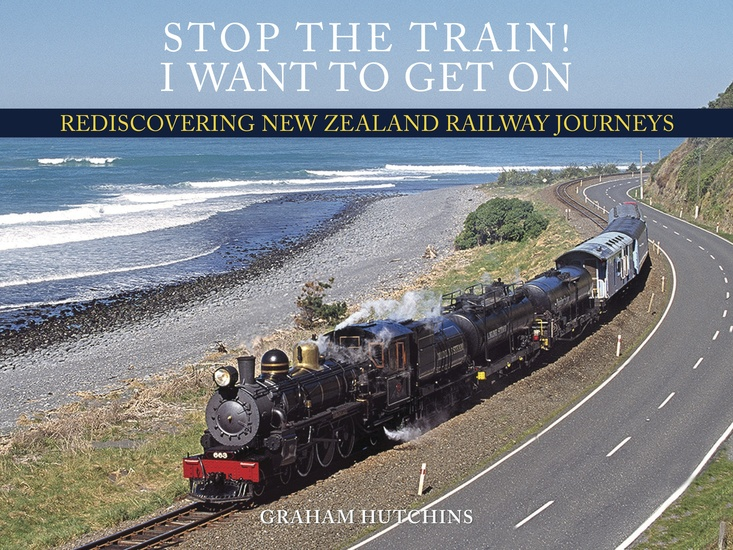 Stop the Train! I Want to Get On - Rediscovering New Zealand Railway Journeys - cover