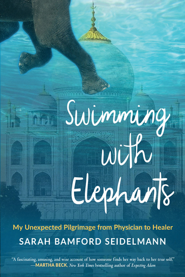 Swimming with Elephants - My Unexpected Pilgrimage from Physician to Healer - cover