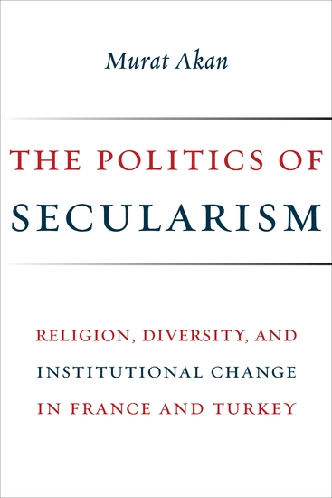 The Politics of Secularism - Religion Diversity and Institutional Change in France and Turkey - cover