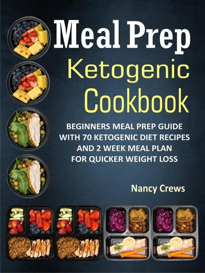 Meal Prep Ketogenic Cookbook: Beginners Meal Prep Guide With 70 Ketogenic Diet Recipes And 2 Week Meal Plan For Quicker Weight Loss - cover