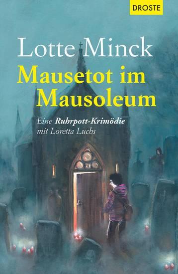 Mausetot im Mausoleum - Eine Ruhrpott-Krimödie mit Loretta Luchs - cover