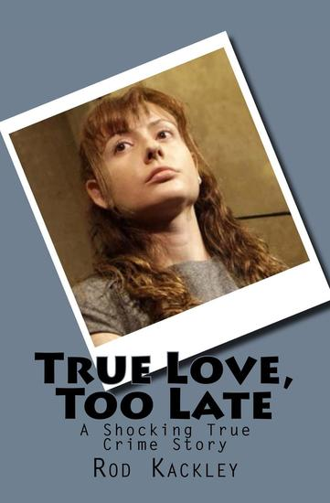 True Love Too Late - A Shocking True Crime Story - cover