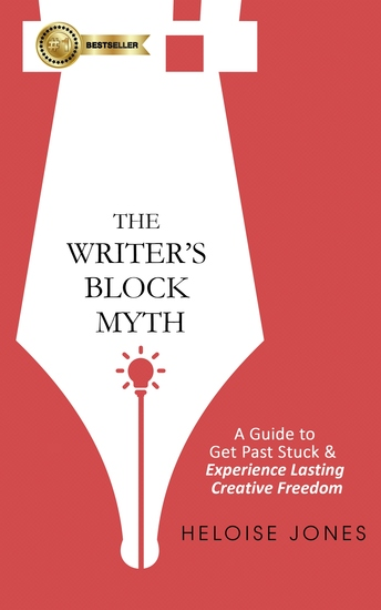 The Writer's Block Myth - A Guide To Get Past Stuck & Experience Lasting Creative Freedom - cover
