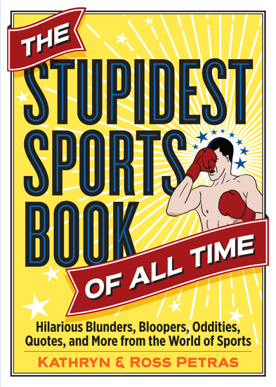 The Stupidest Sports Book of All Time - Hilarious Blunders Bloopers Oddities Quotes and More from the World of Sports - cover