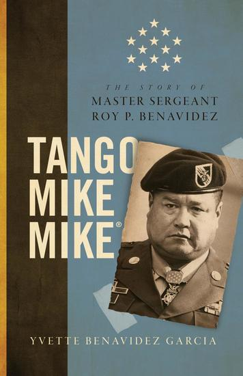 Tango Mike Mike - The Story of Master Sergeant Roy P Benavidez - cover
